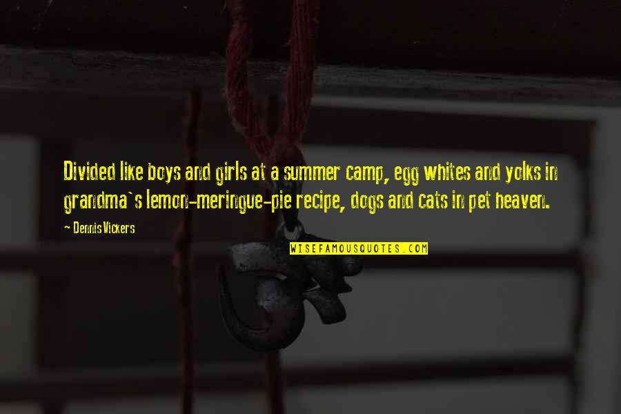 Pet Dogs Quotes By Dennis Vickers: Divided like boys and girls at a summer