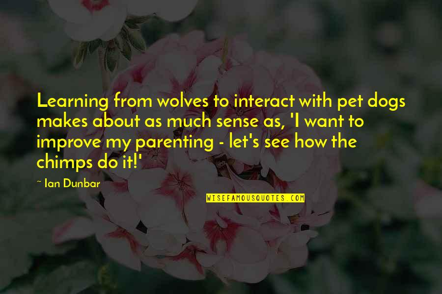 Pet Dogs Quotes By Ian Dunbar: Learning from wolves to interact with pet dogs