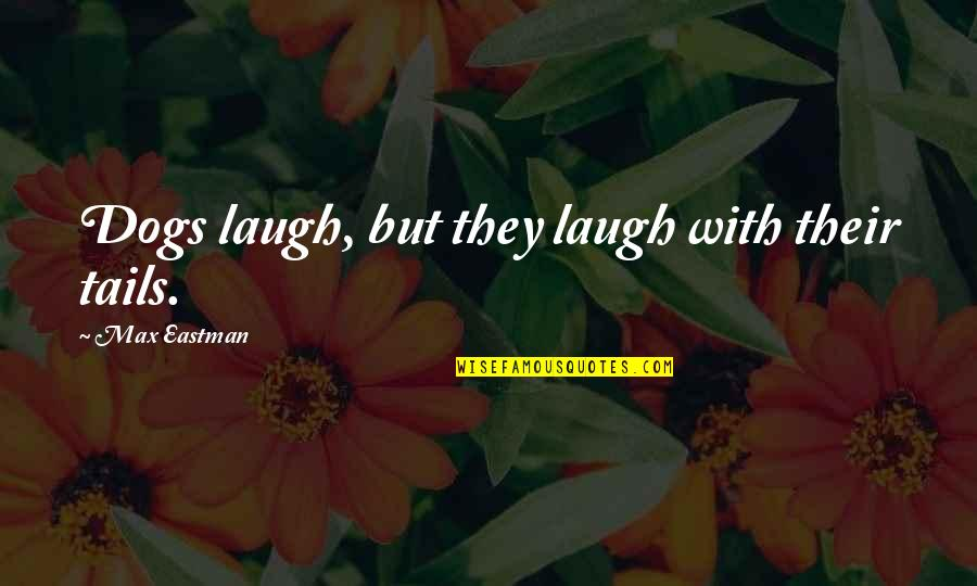 Pet Dogs Quotes By Max Eastman: Dogs laugh, but they laugh with their tails.