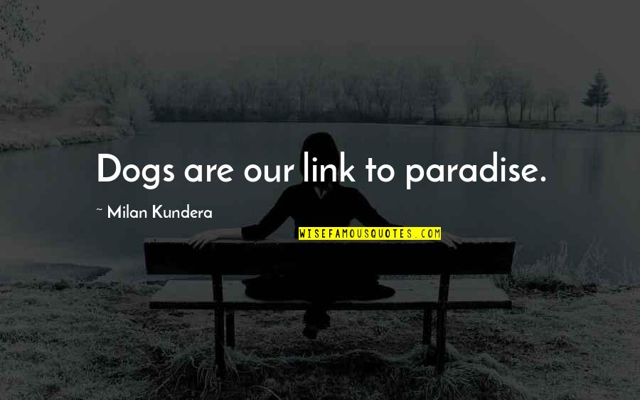Pet Dogs Quotes By Milan Kundera: Dogs are our link to paradise.