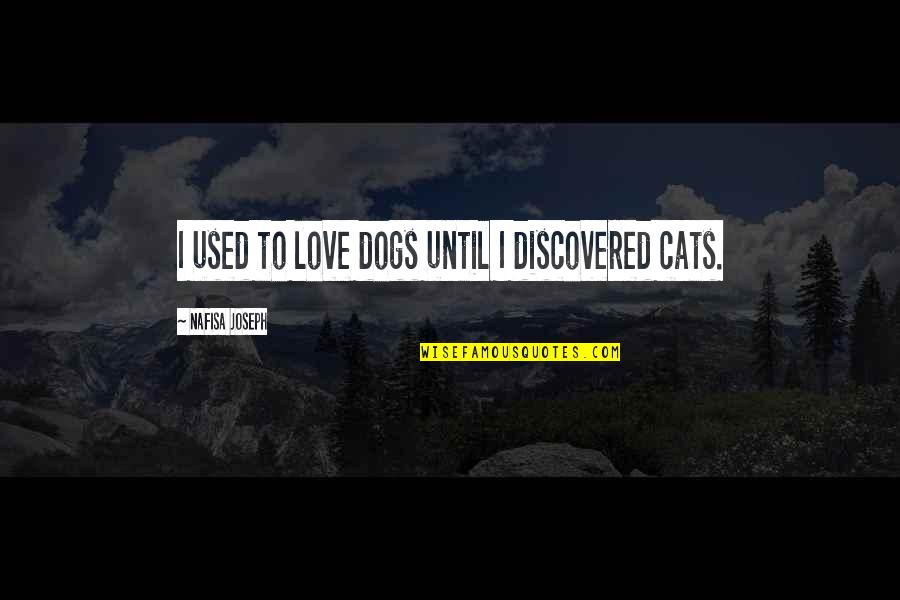 Pet Dogs Quotes By Nafisa Joseph: I used to love dogs until I discovered