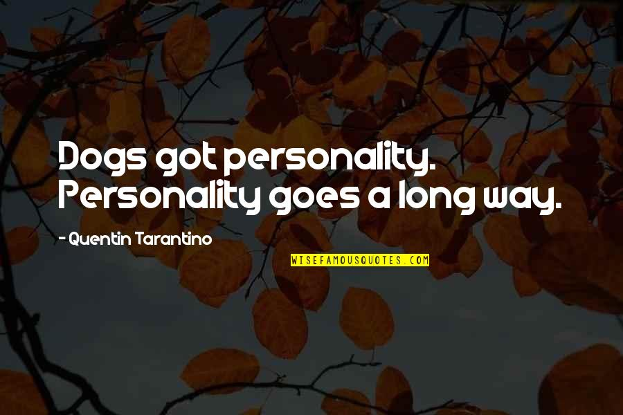 Pet Dogs Quotes By Quentin Tarantino: Dogs got personality. Personality goes a long way.