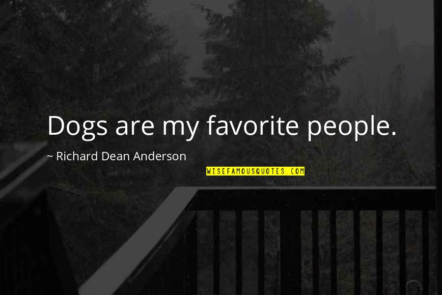 Pet Dogs Quotes By Richard Dean Anderson: Dogs are my favorite people.