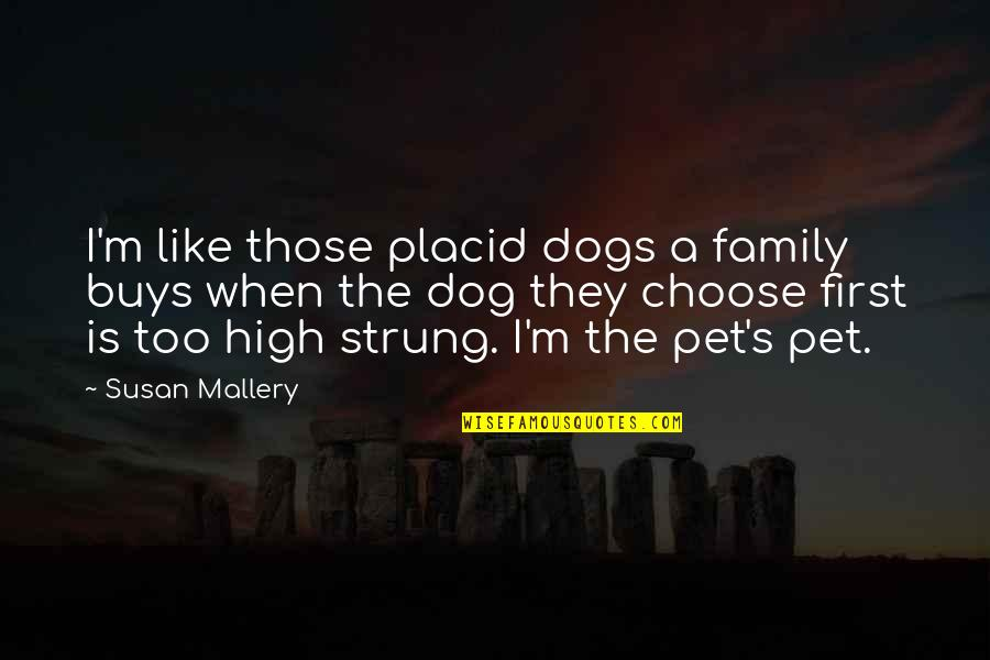 Pet Dogs Quotes By Susan Mallery: I'm like those placid dogs a family buys