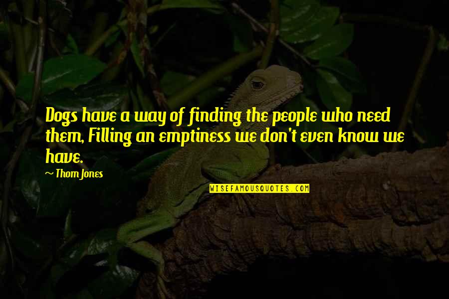Pet Dogs Quotes By Thom Jones: Dogs have a way of finding the people