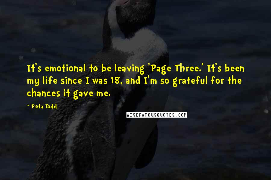 Peta Todd quotes: It's emotional to be leaving 'Page Three.' It's been my life since I was 18, and I'm so grateful for the chances it gave me.