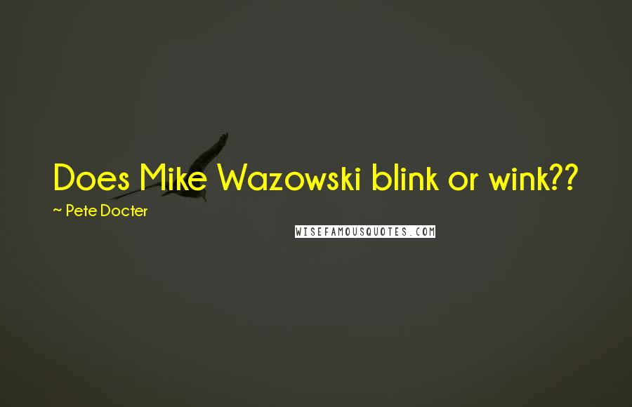 Pete Docter quotes: Does Mike Wazowski blink or wink??