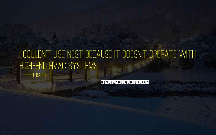 Peter Barris quotes: I couldn't use Nest because it doesn't operate with high-end HVAC systems.
