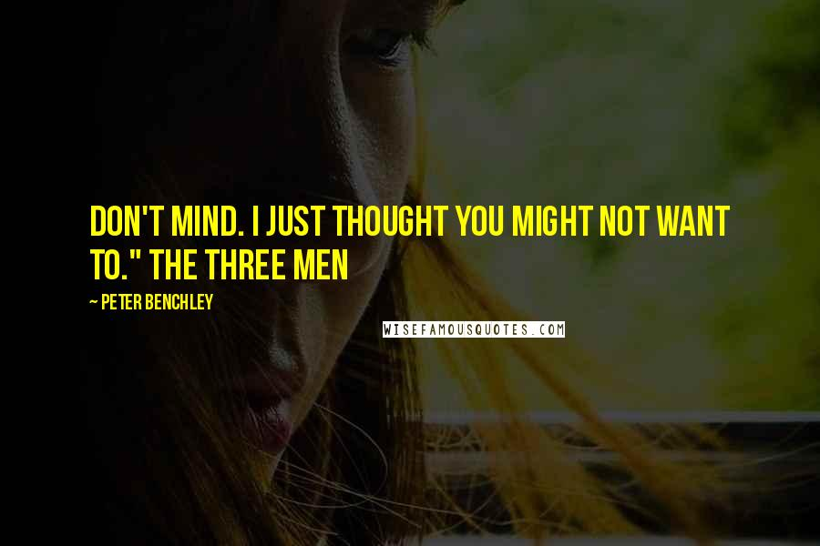 "Peter Benchley quotes: don't mind. I just thought you might not want to."" The three men"