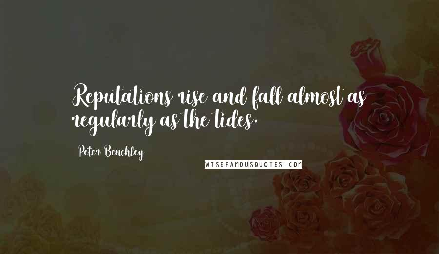 Peter Benchley quotes: Reputations rise and fall almost as regularly as the tides.