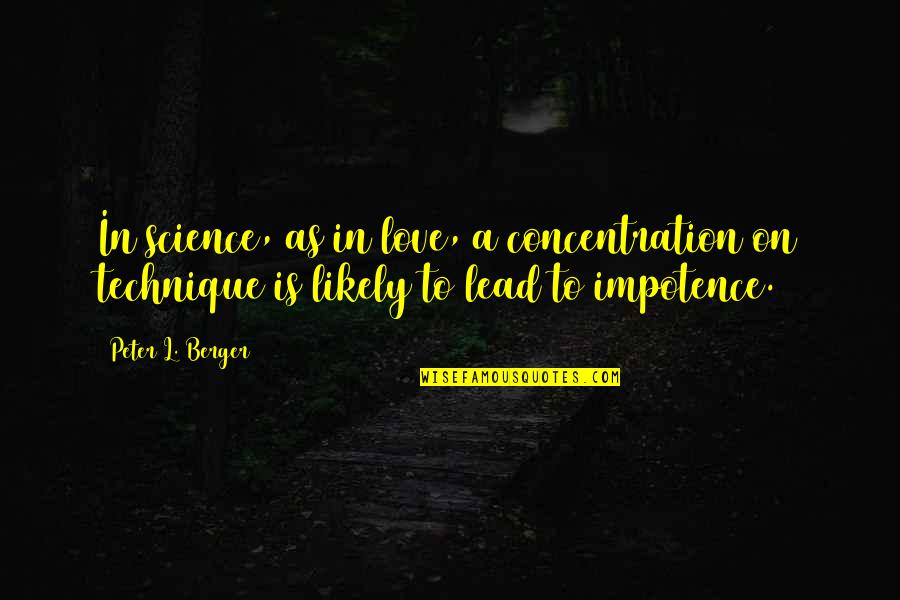 Peter Berger Quotes By Peter L. Berger: In science, as in love, a concentration on