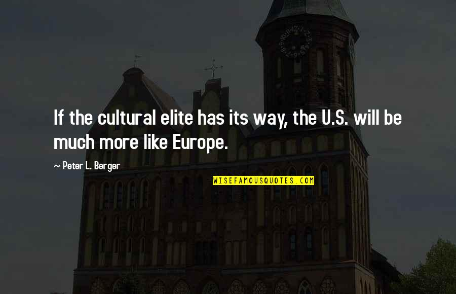 Peter Berger Quotes By Peter L. Berger: If the cultural elite has its way, the