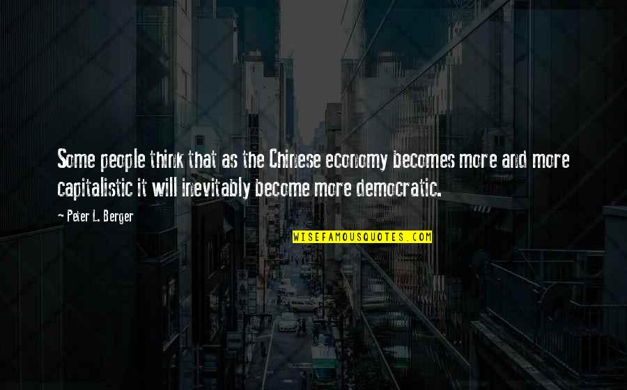Peter Berger Quotes By Peter L. Berger: Some people think that as the Chinese economy