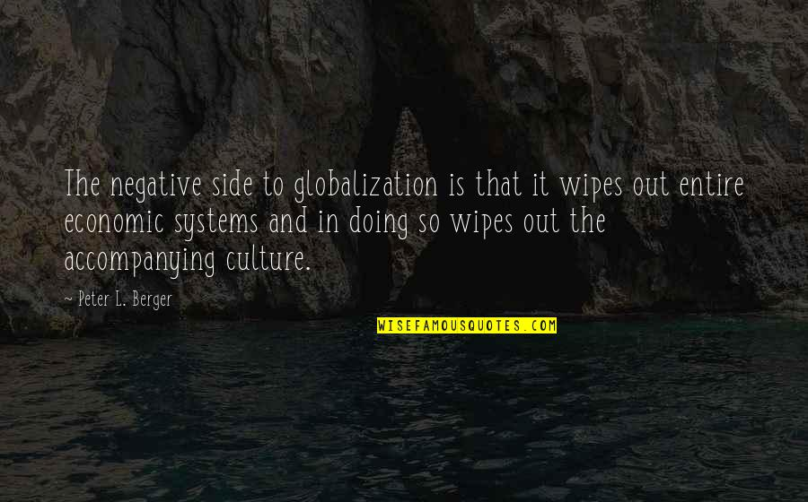 Peter Berger Quotes By Peter L. Berger: The negative side to globalization is that it