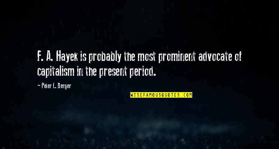 Peter Berger Quotes By Peter L. Berger: F. A. Hayek is probably the most prominent