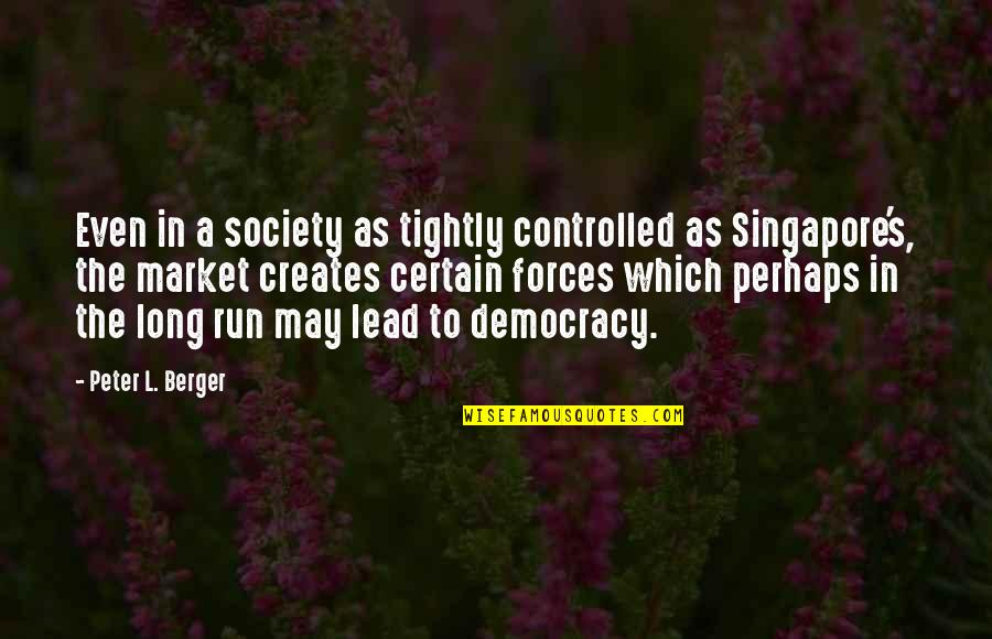 Peter Berger Quotes By Peter L. Berger: Even in a society as tightly controlled as