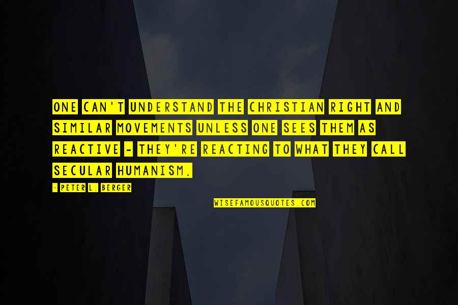 Peter Berger Quotes By Peter L. Berger: One can't understand the Christian Right and similar