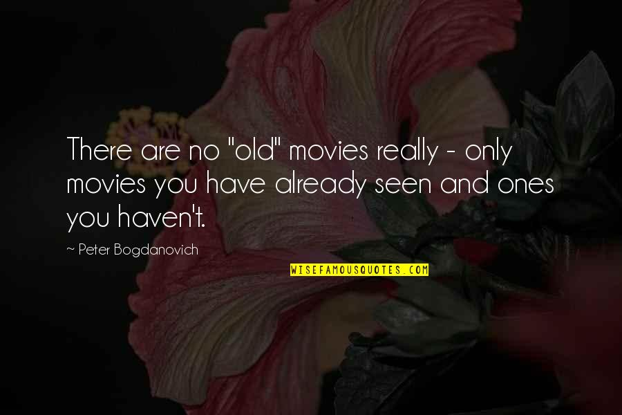 """Peter Bogdanovich Quotes By Peter Bogdanovich: There are no """"old"""" movies really - only"""