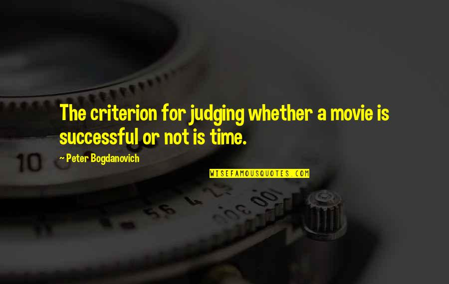 Peter Bogdanovich Quotes By Peter Bogdanovich: The criterion for judging whether a movie is