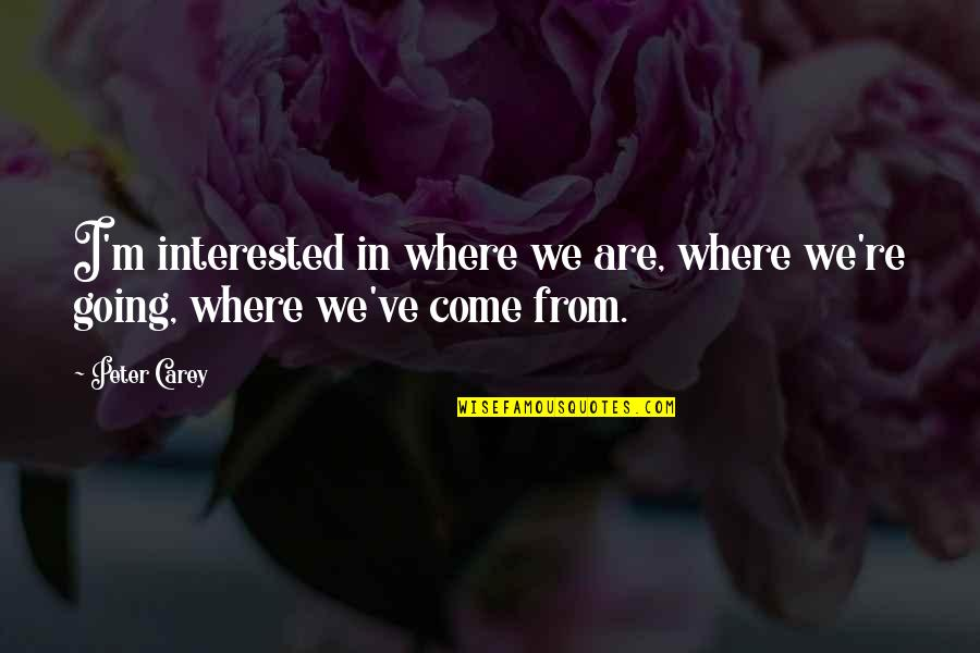 Peter Carey Quotes By Peter Carey: I'm interested in where we are, where we're