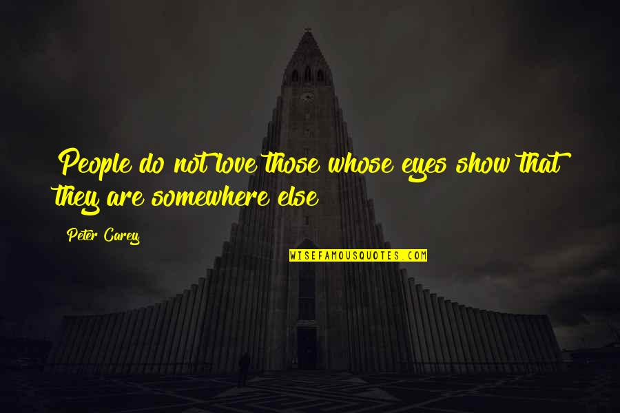Peter Carey Quotes By Peter Carey: People do not love those whose eyes show