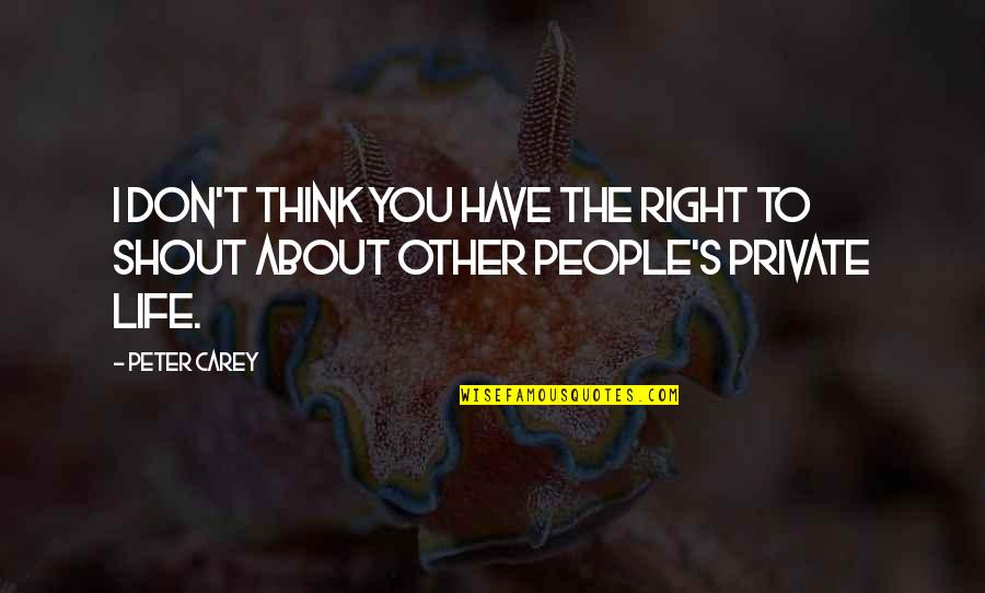 Peter Carey Quotes By Peter Carey: I don't think you have the right to