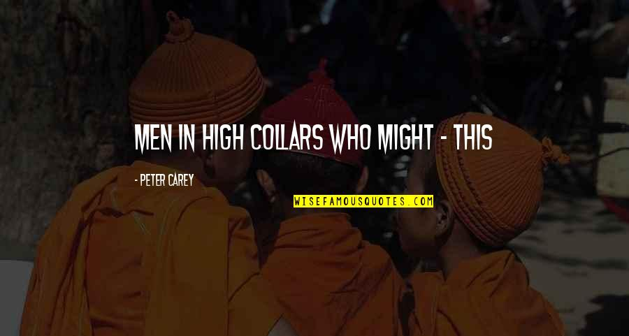 Peter Carey Quotes By Peter Carey: men in high collars who might - this
