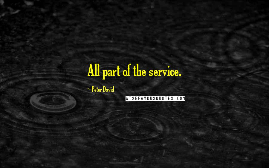 Peter David quotes: All part of the service.
