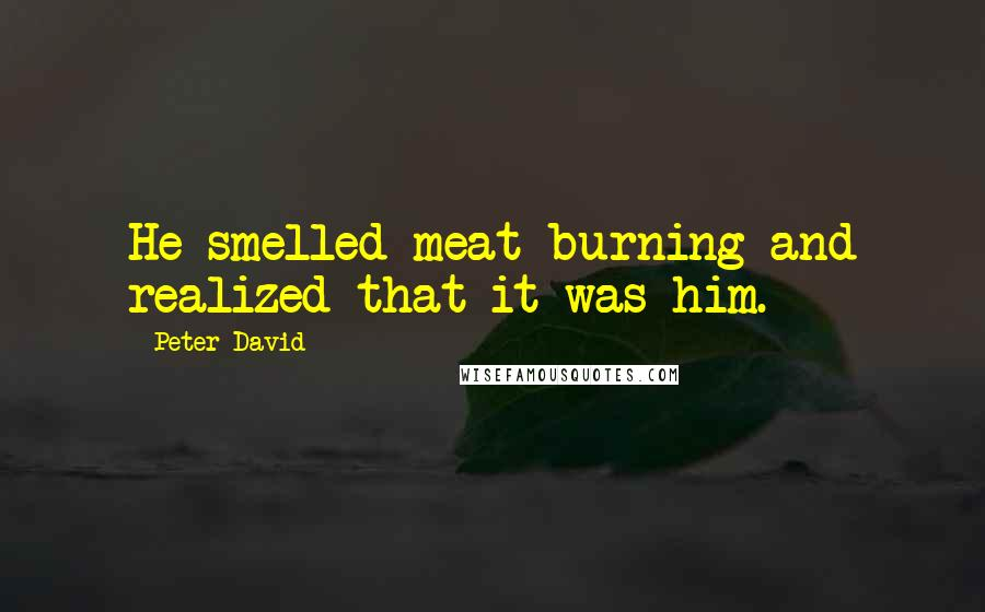 Peter David quotes: He smelled meat burning and realized that it was him.