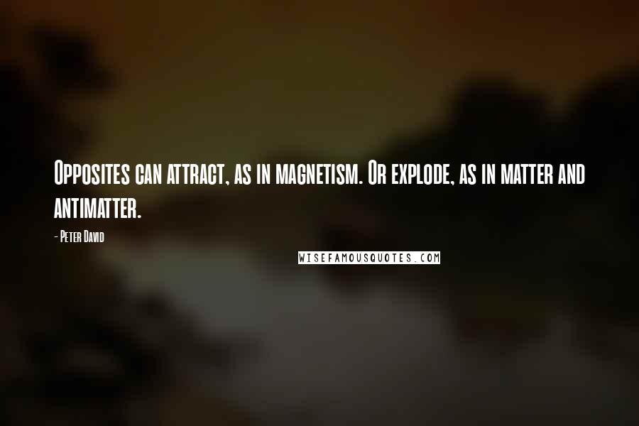Peter David quotes: Opposites can attract, as in magnetism. Or explode, as in matter and antimatter.