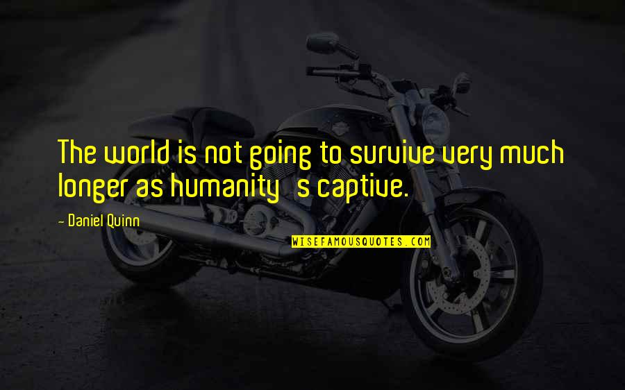 Peter Disciple Quotes By Daniel Quinn: The world is not going to survive very