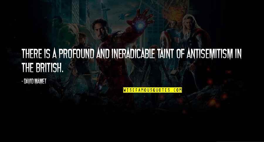 Peter Disciple Quotes By David Mamet: There is a profound and ineradicable taint of