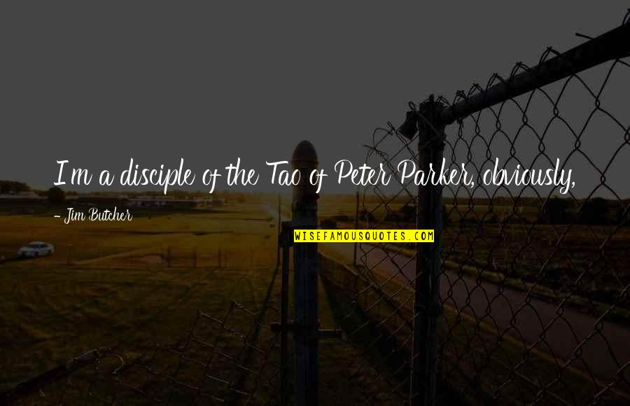 Peter Disciple Quotes By Jim Butcher: I'm a disciple of the Tao of Peter