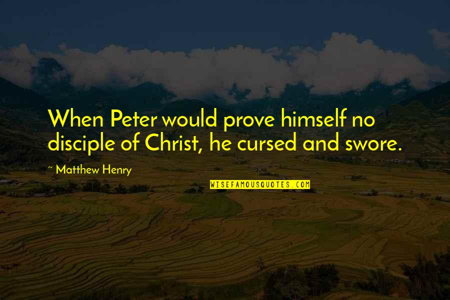 Peter Disciple Quotes By Matthew Henry: When Peter would prove himself no disciple of