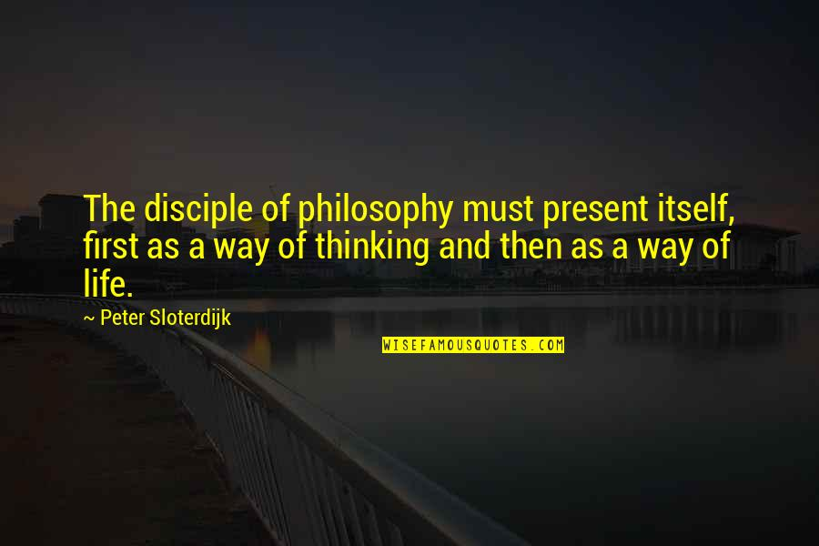 Peter Disciple Quotes By Peter Sloterdijk: The disciple of philosophy must present itself, first