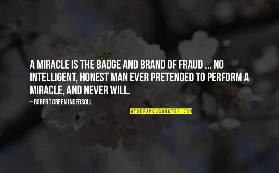 Peter Disciple Quotes By Robert Green Ingersoll: A miracle is the badge and brand of