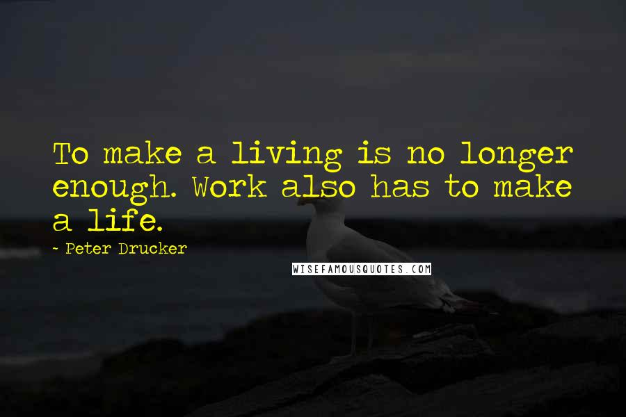 Peter Drucker quotes: To make a living is no longer enough. Work also has to make a life.