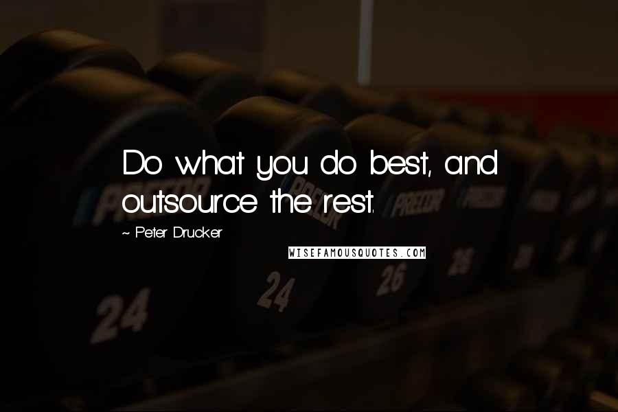 Peter Drucker quotes: Do what you do best, and outsource the rest.