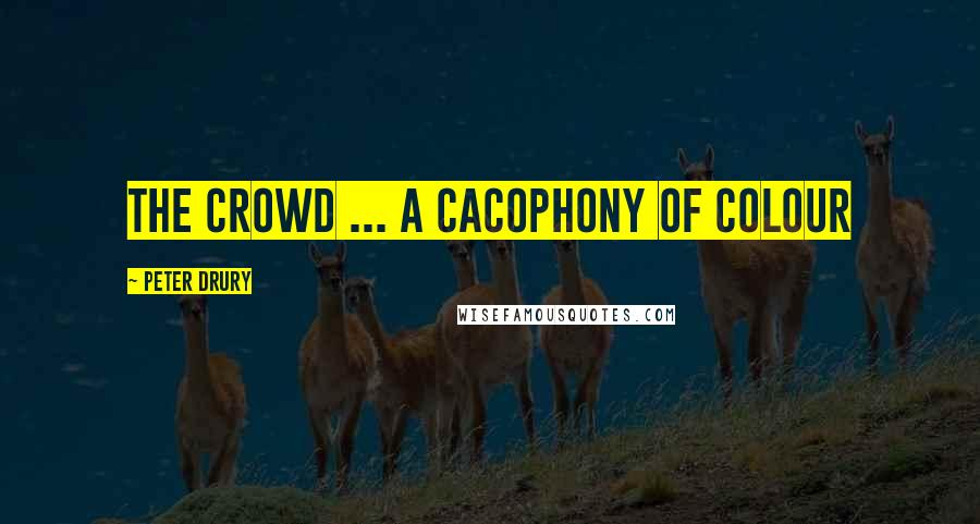 Peter Drury quotes: The crowd ... a cacophony of colour