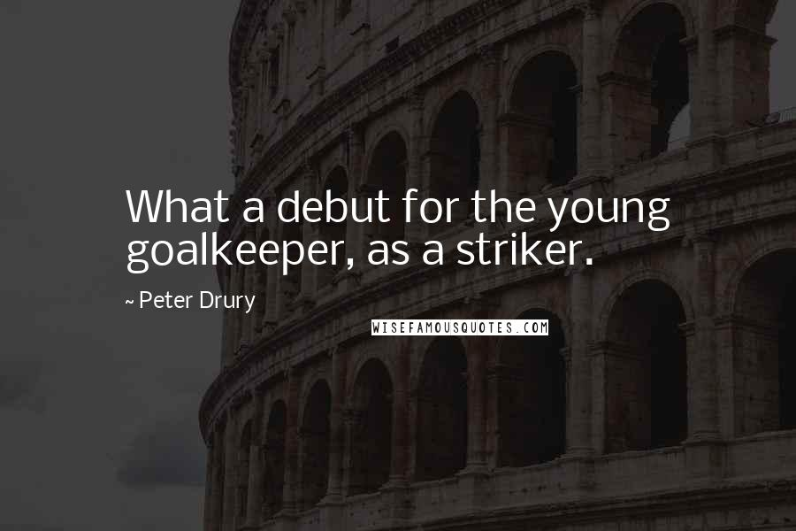 Peter Drury quotes: What a debut for the young goalkeeper, as a striker.