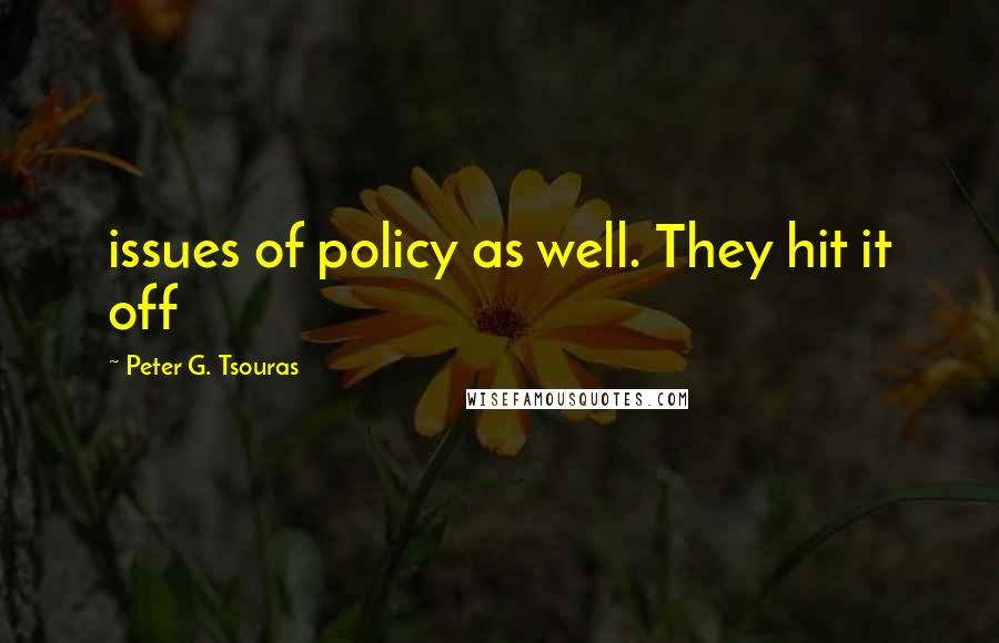 Peter G. Tsouras quotes: issues of policy as well. They hit it off