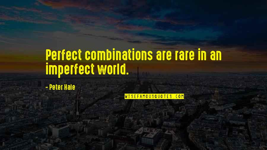 Peter Hale Quotes By Peter Hale: Perfect combinations are rare in an imperfect world.
