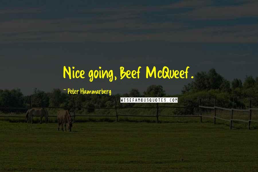 Peter Hammarberg quotes: Nice going, Beef McQueef.