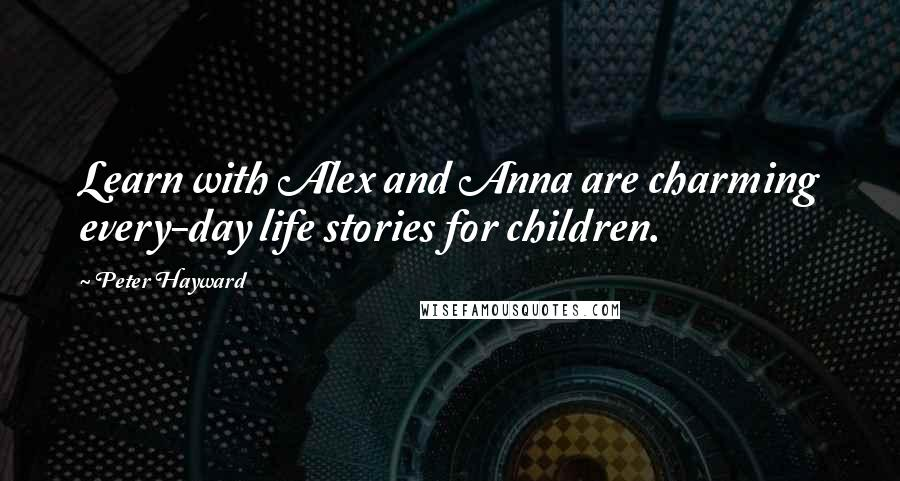Peter Hayward quotes: Learn with Alex and Anna are charming every-day life stories for children.