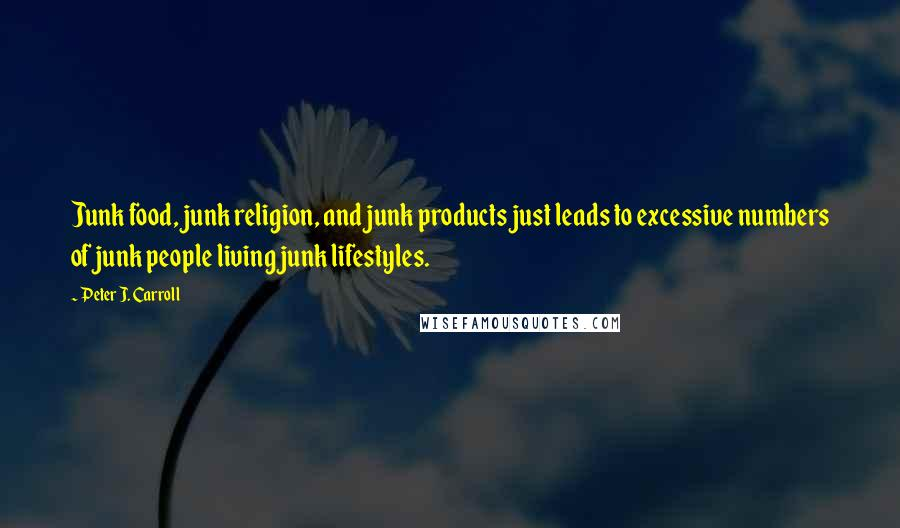 Peter J. Carroll quotes: Junk food, junk religion, and junk products just leads to excessive numbers of junk people living junk lifestyles.