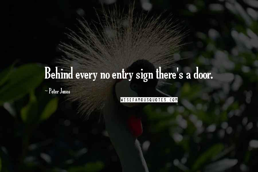 Peter Jones quotes: Behind every no entry sign there's a door.