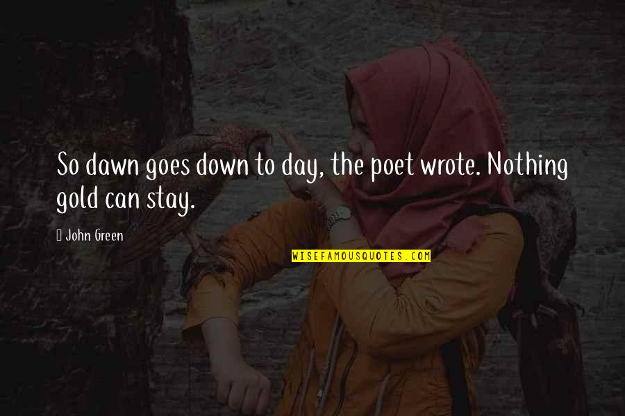 Peter Kay Slimming World Quotes By John Green: So dawn goes down to day, the poet