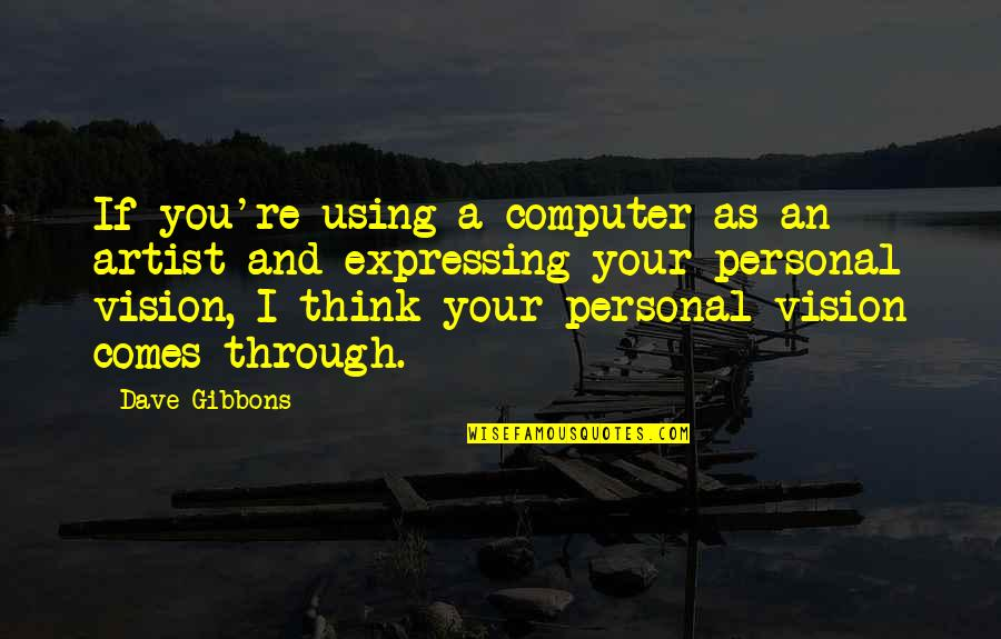 Peter Koestenbaum Quotes By Dave Gibbons: If you're using a computer as an artist