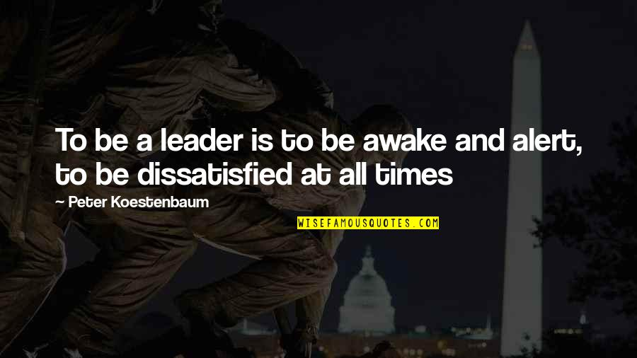 Peter Koestenbaum Quotes By Peter Koestenbaum: To be a leader is to be awake
