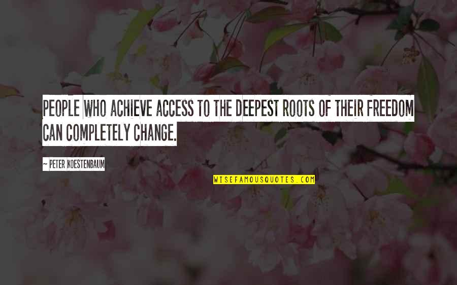 Peter Koestenbaum Quotes By Peter Koestenbaum: People who achieve access to the deepest roots